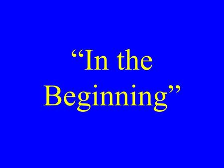 """In the Beginning"". God Created Genesis 1:1 The writer assumes God exists –Psalm 14:1 ""The fool hath said in his heart, There is no God."" –""and God"" is."