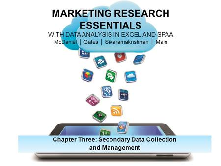 MARKETING RESEARCH ESSENTIALS WITH DATA ANALYSIS IN EXCEL AND SPAA McDaniel │ Gates │ Sivaramakrishnan │ Main Chapter Three: Secondary Data Collection.