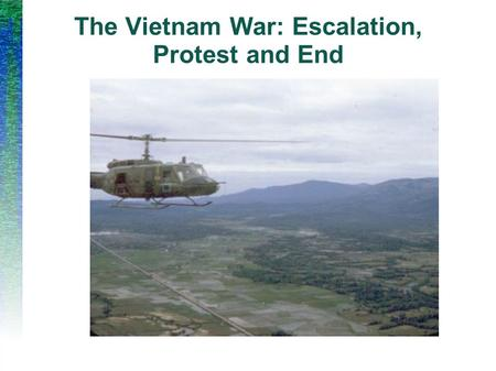 The Vietnam War: Escalation, Protest and End. Operation Rolling Thunder ● Feb. 1965 Vietcong forces attack a military base in South Vietnam, killing 8.