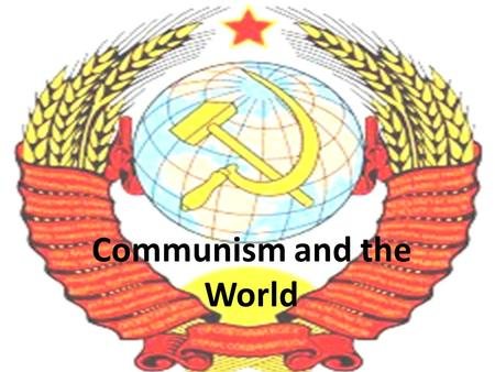Communism and the World. The Domino Theory This was the fear that communism in one country would lead to communism in neighboring countries -- like dominoes.