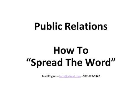 "Public Relations How To ""Spread The Word"" Fred Rogers – -"
