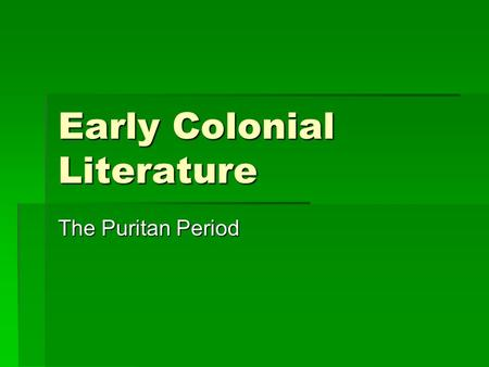 Early Colonial Literature The Puritan Period. How did religion shape the literature of the Puritan period?  We will look into themes, formats, and purposes.
