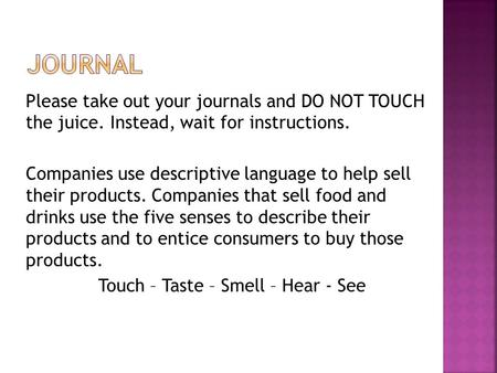 Please take out your journals and DO NOT TOUCH the juice. Instead, wait for instructions. Companies use descriptive language to help sell their products.