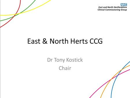 East & North Herts CCG Dr Tony Kostick Chair. Who we are Locality Number of Practices Locality Population Upper Lea Valley 16124,635 Lower Lea Valley.