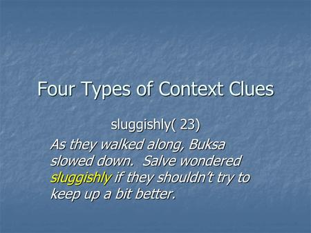 Four Types of Context Clues sluggishly( 23) As they walked along, Buksa slowed down. Salve wondered sluggishly if they shouldn't try to keep up a bit better.