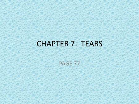 CHAPTER 7: TEARS PAGE 77. GETTING READY TO READ When was the last time you cried? Why did you cry? When is it OK to cry? Are there times when a person.