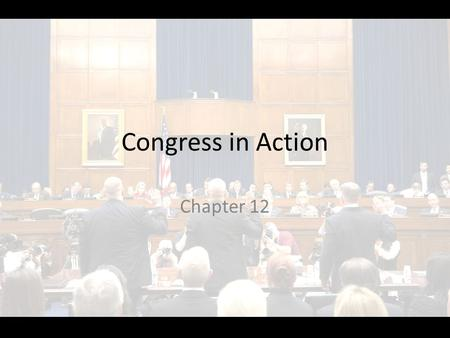 Congress in Action Chapter 12. CONGRESS ORGANIZES Section 1.