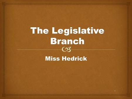 Miss Hedrick   Article 1  Bicameral Legislature  House of Representatives  Senate The Legislative Branch.
