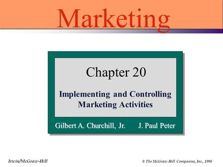Irwin/McGraw-Hill © The McGraw-Hill Companies, Inc., 1998 Gilbert A. Churchill, Jr. J. Paul Peter Chapter 20 Implementing and Controlling Marketing Activities.