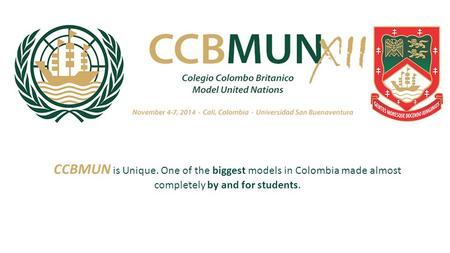 CCBMUN is Unique. One of the biggest models in Colombia made almost completely by and for students.