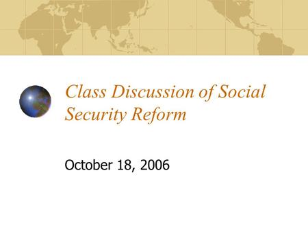 Class Discussion of Social Security Reform October 18, 2006.