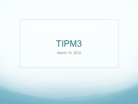TIPM3 March 13, 2012. SBAC Update See Link on protopage Claims (p. 17) Reporting Scores (p.19) Summative Assessment Targets Grade 3 (p. 27) Summative.