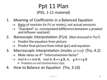 "Ppt 11 Plan (PS5, 1-11 material) 1.Meaning of Coefficients in a Balanced Equation  Ratio of reaction (in FU or moles), not actual amounts  ""Standard"""
