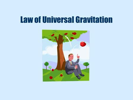 Law of Universal Gravitation. Universal Gravitation gravity is a force of attraction between any two masses gravity is a UNIVERSAL force –universal meaning.