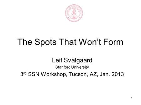 1 The Spots That Won't Form Leif Svalgaard Stanford University 3 rd SSN Workshop, Tucson, AZ, Jan. 2013.