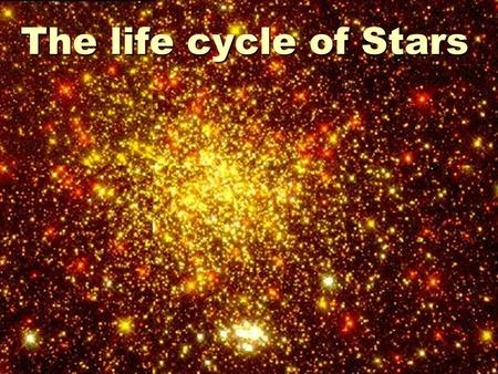 The life cycle of Stars. Where do stars form  Stars form in clouds of gas (a nebula)  These are called diffuse nebula or star forming nebula.  A single.