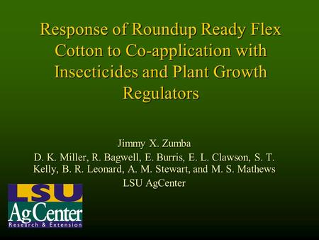Response of Roundup Ready Flex Cotton to Co-application with Insecticides and Plant Growth Regulators Jimmy X. Zumba D. K. Miller, R. Bagwell, E. Burris,