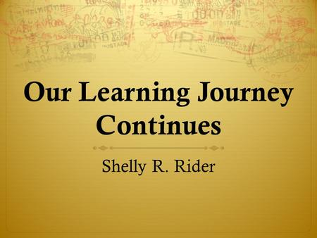 Our Learning Journey Continues Shelly R. Rider. The Overarching Habits of Mind of a Productive Mathematical Thinker.