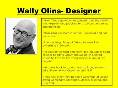 Wally Olins- Designer Wally Olins is generally recognized to be the world's most experienced practitioner of Corporate identity and branding. Wally Olins.