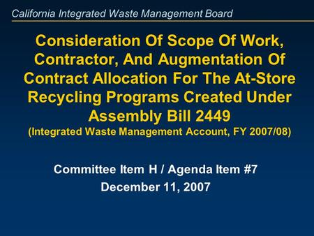 California Integrated Waste Management Board Consideration Of Scope Of Work, Contractor, And Augmentation Of Contract Allocation For The At-Store Recycling.