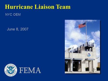 June 8, 2007 NYC OEM Hurricane Liaison Team. 2  Partnership between the NWS and FEMA  Team of FEMA staff & NWS meteorologists and hydrologists that.