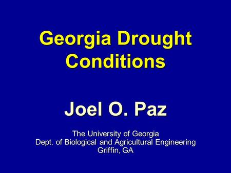 Georgia Drought Conditions Joel O. Paz The University of Georgia Dept. of Biological and Agricultural Engineering Griffin, GA.