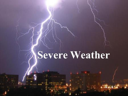 Severe Weather. Thunderstorms Small intense systems that can produce strong winds, rain, lightning and thunder. Need 2 conditions –Air near surface needs.