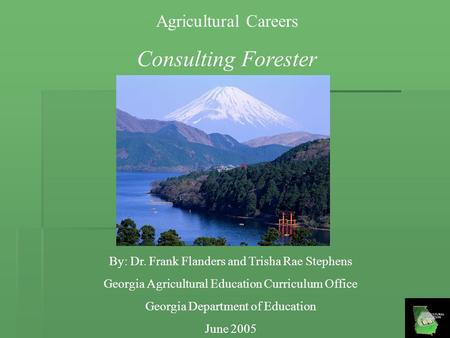 Agricultural Careers Consulting Forester By: Dr. Frank Flanders and Trisha Rae Stephens Georgia Agricultural Education Curriculum Office Georgia Department.