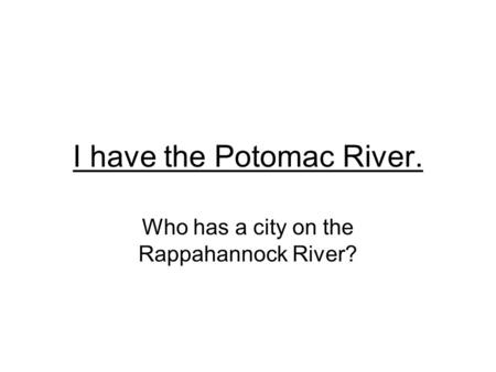 I have the Potomac River. Who has a city on the Rappahannock River?