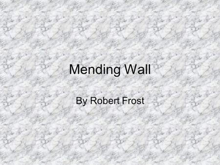 Mending Wall By Robert Frost. Robert Frost 1874 – 1963 Published his first poem in 1894 Lived in England from 1912-1915, published two collections while.