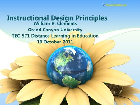 Instructional Design Principles William R. Clements Grand Canyon University TEC-571 Distance Learning in Education 19 October 2011 By PresenterMedia.comPresenterMedia.com.