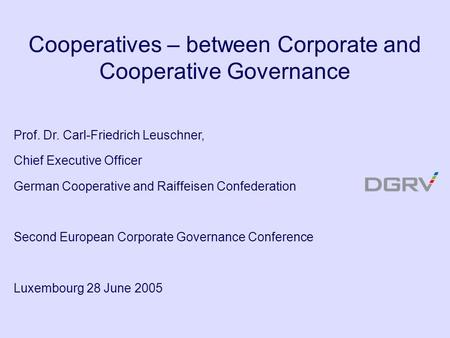 Prof. Dr. Carl-Friedrich Leuschner, Chief Executive Officer German Cooperative and Raiffeisen Confederation Second European Corporate Governance Conference.