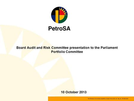 The Petroleum Oil and Gas Corporation of South Africa (SOC) Ltd Reg. No. 1970/008130/07 Board Audit and Risk Committee presentation to the Parliament Portfolio.