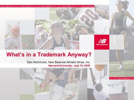 What's in a Trademark Anyway? Dan McKinnon, New Balance Athletic Shoe, Inc. Harvard University - July 10, 2008.