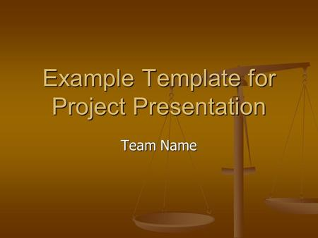 Example Template for Project Presentation Team Name.