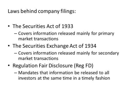 Laws behind company filings: The Securities Act of 1933 – Covers information released mainly for primary market transactions The Securities Exchange Act.