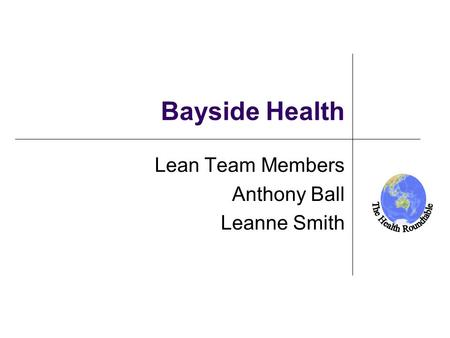 New Zealand Bayside Health Lean Team Members Anthony Ball Leanne Smith.