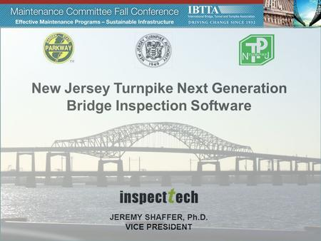 JEREMY SHAFFER, Ph.D. VICE PRESIDENT New Jersey Turnpike Next Generation Bridge Inspection Software.