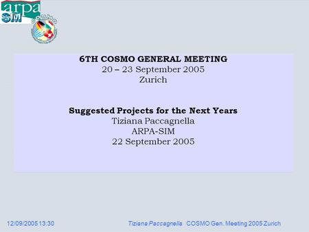 12/09/2005 13:30 Tiziana Paccagnella COSMO Gen. Meeting 2005 Zurich 6TH COSMO GENERAL MEETING 20 – 23 September 2005 Zurich Suggested Projects for the.