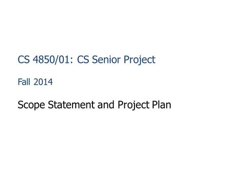 CS 4850/01: CS Senior Project Fall 2014 Scope Statement and Project Plan.