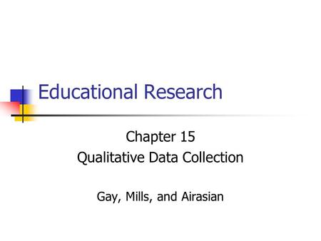 Educational Research Chapter 15 Qualitative Data Collection Gay, Mills, and Airasian.