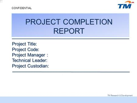 TM Research U0026 Development CONFIDENTIAL PROJECT COMPLETION REPORT Project  Title: Project Code: Project Manager