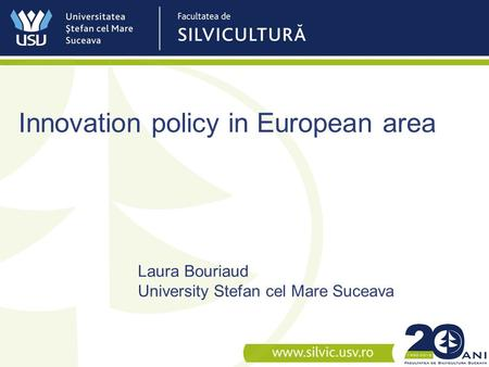Innovation policy in European area Laura Bouriaud University Stefan cel Mare Suceava.