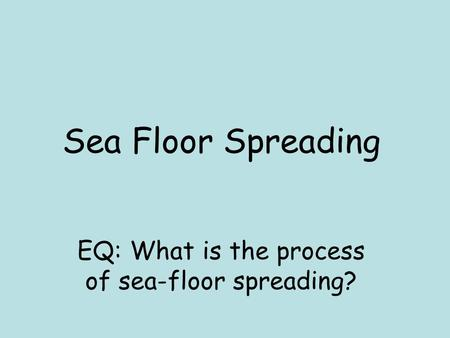 EQ: What is the process of sea-floor spreading?