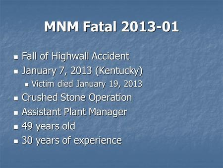 MNM Fatal 2013-01 Fall of Highwall Accident Fall of Highwall Accident January 7, 2013 (Kentucky) January 7, 2013 (Kentucky) Victim died January 19, 2013.