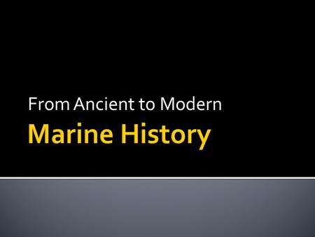 From Ancient to Modern.  If you had to pick one ocean or sea to explore which one would you pick and why? 10/29/20152.