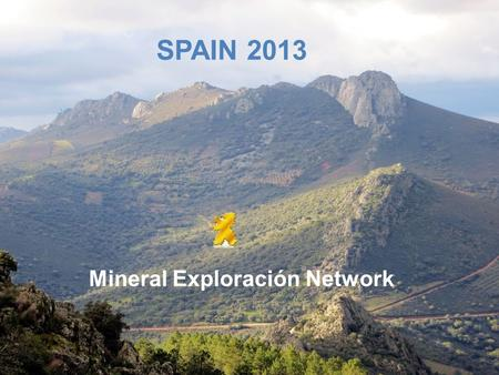 SPAIN 2013 Mineral Exploración Network. Why Spain ? Prospective geological situationProspective geological situation Landscape conditions allow quick.