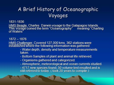 "A Brief History of Oceanographic Voyages 1831-1836 HMS Beagle. Charles Darwin voyage to the Galapagos Islands. This voyage coined the term ""Oceanography"""