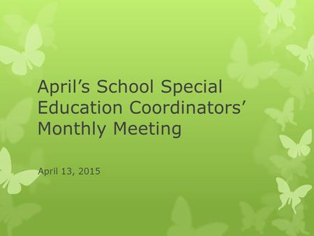April's School Special Education Coordinators' Monthly Meeting April 13, 2015.