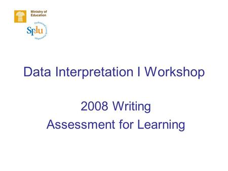 Data Interpretation I Workshop 2008 Writing Assessment for Learning.